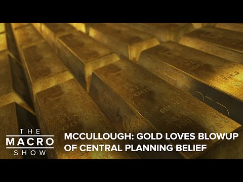 McCullough: Gold Loves Blowup of Central Planning Belief System