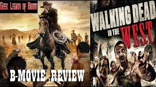 WALKING DEAD IN THE WEST ( 2016 Paul Winters ) aka COWBOY ZOMBIES B-Movie Review