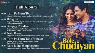 Bole Chudiyan - Full Album | Nawazuddin Siddiqui & Tamannaah Bhatia