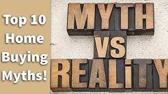 Top 10 Home Buying Myths!