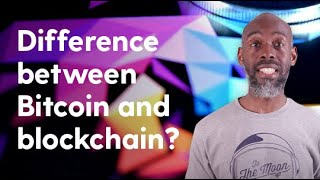 What's the difference between Bitcoin and blockchain?