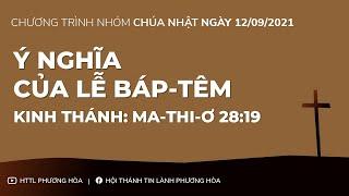 HTTL PHƯƠNG HÒA - Chương trình thờ phượng Chúa - 12/09/2021