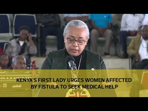Kenya's first Lady urges fistula affected women to seek medical help