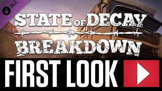 State of Decay: Breakdown: Gameplay First Look (DLC)