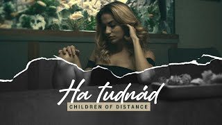 Children of Distance - Ha tudnád (Official Music Video)