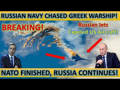 Breaking News! Russian Navy Chased Greek Warship! Russian Jets Expelled US Aircraft! NATO Finished..