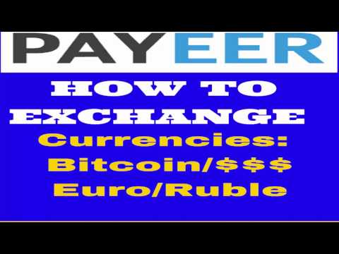 Payeer : How To Exchange Currencies : Bitcoin, Dollar, Euro, Ruble