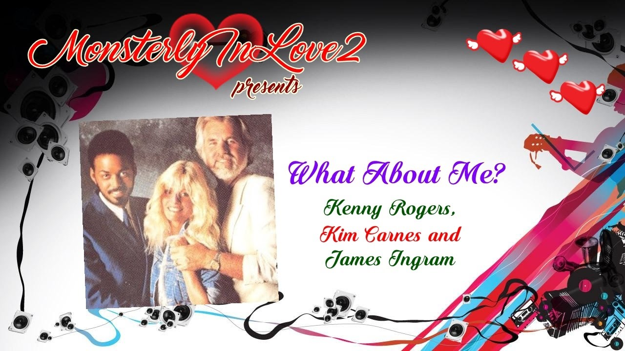 Kenny Rogers, Kim Carnes & James Ingram - What About Me