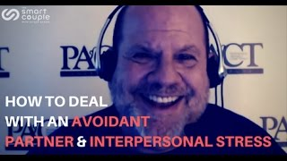 How To Deal With An Avoidant Partner & Interpersonal Stress - Stan Tatkin - SC 104