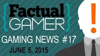 Gaming News & Video Game Releases: Factual Gamer #17 - June 5, 2015