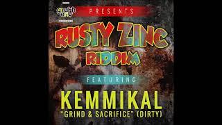 Kemmikal - Grind & Sacrifice [Raw]  [Rusty Zinc Riddim] June 2018