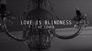 Love Is Blindness (U2 Cover/Video)
