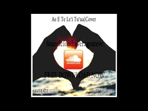 Ae E Te Le'i Tu'ua Cover by Average Steve ft Big Will