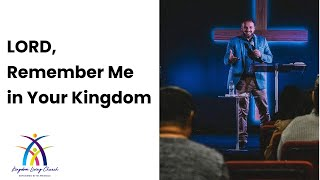LORD, Remember Me in Your Kingdom | Pastor Sam Georgis