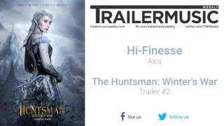 The Huntsman: Winter's War - Trailer #2 Music #2 (Hi-Finesse - Axis)