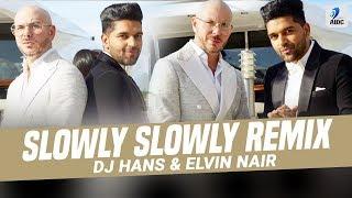 Slowly Slowly (Remix) | DJ Hans & Elvin Nair | Guru Randhawa ft. Pitbul