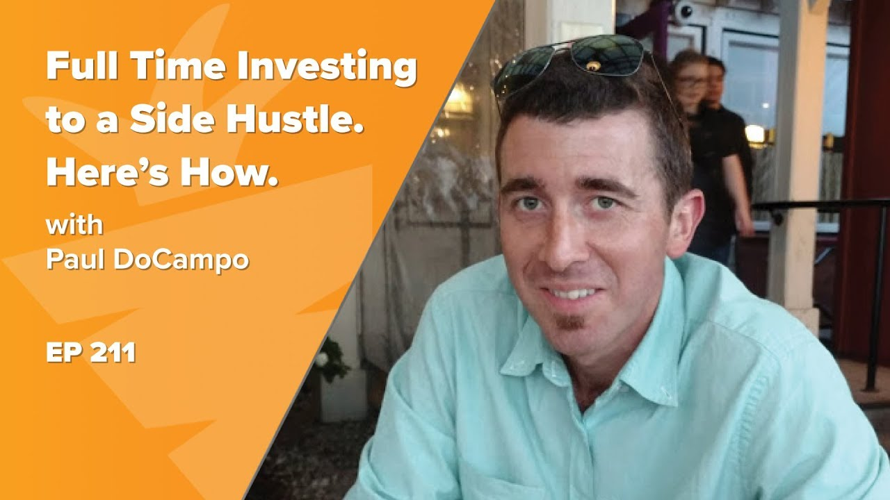 Full Time Investing is Now My Side Hustle. Here's Why I Did it & How it Works w/Paul DoCampo