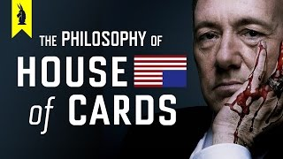 The Philosophy of House of Cards – Wisecrack Edition