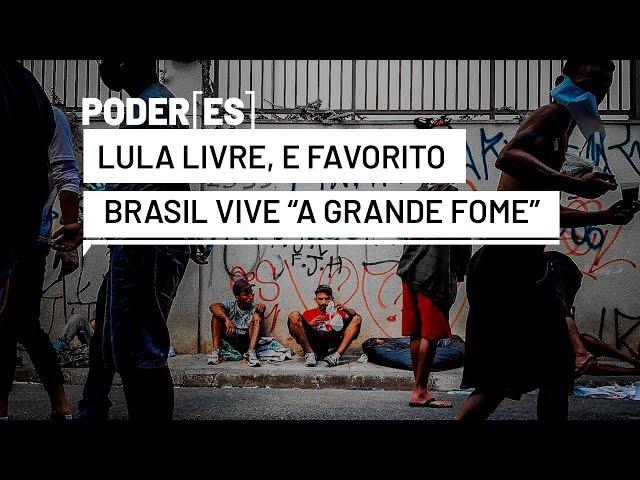 """STF confirma Lula livre. Especial: """"A Grande Fome"""" ameaça mais da metade do Brasil de Bolsonaro"""