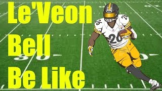 Le'Veon Bell Be Like