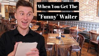 "When You Get The ""Funny"" Waiter..."