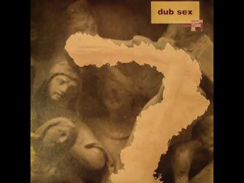 Dub Sex - Then and Now