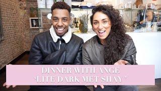 LITE & DARK MET SHAY / DINNER WITH ANGE -Angela Timisela