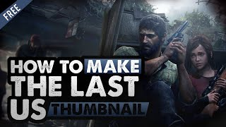 """The Last Of Us"" Thumbnail Design!"