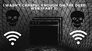 "DISTURBING TRUE DEEP WEB STORY ""I wasn't careful enough on the deep web"" PART II"