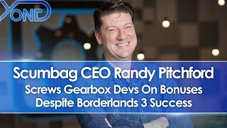 Scumbag CEO Randy Pitchford Screws Gearbox Devs On Bonuses Despite Borderlands 3 Success