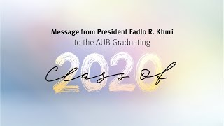 Message from President Fadlo R.  Khuri to the AUB Graduating Class of 2020