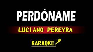PERDONAME - LUCIANO PEREYRA - KARAOKE