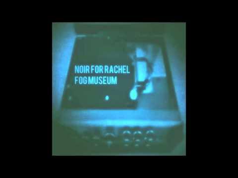 Noir for Rachel - Fog Museum (Full Album)