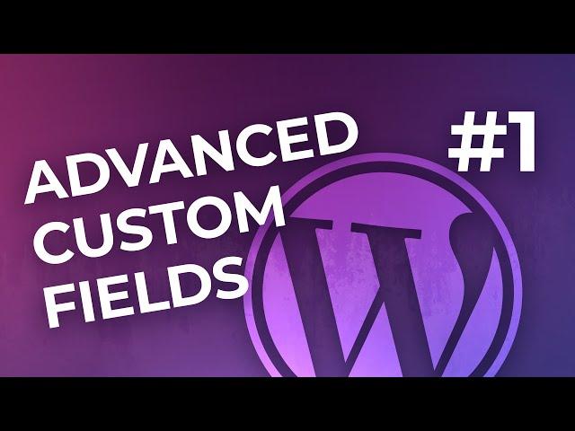 Advanced Custom Fields — начало работы с WordPress плагином