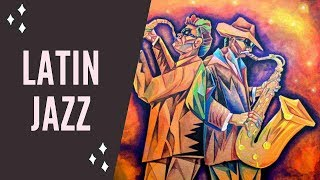 Latin Jazz & Latin Jazz Music with Latin Jazz Instrumental for Latin Jazz Dance