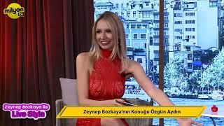 Zeynep Bozkaya ile Live Style Programı Konuk Özgün Aydın