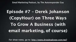 Derek Johanson (CopyHour) on the Three Ways To Grow A Business (with email marketing, of course)