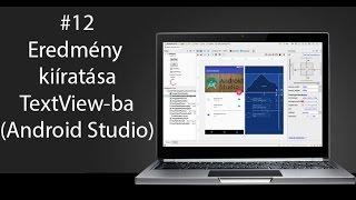 12# Android Programozás: Eredmény kiíratása TextView-ba (Android Studio)