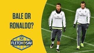 Gareth Bale or Cristiano Ronaldo? | Fletch and Sav