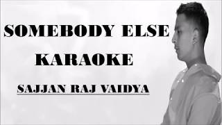 Somebody Else Karaoke(Track) | Sajjan Raj Vaidya