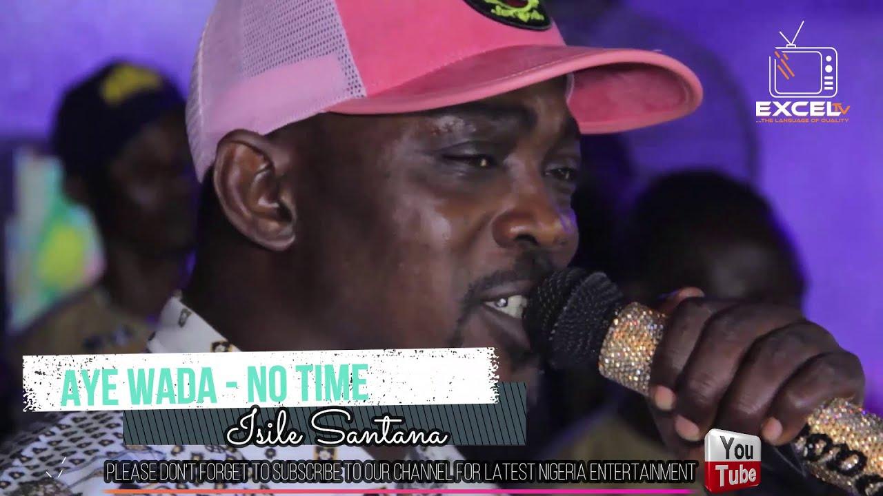 Download Aye Wada - No Time (Full Video) | Enjoy Oganla Fuji Pasuma New Tunes For The Fans At Isile Santana