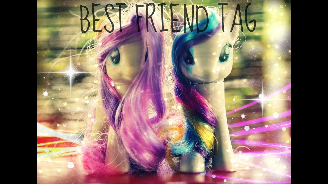 Mlp best friend tag ft loomeficent youtube