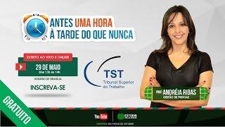 Antes 1 hora à tarde do que nunca – Gestão de Pessoas para o TST - Prof. Andréia Ribas