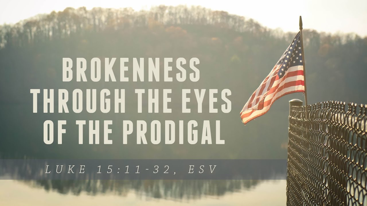 Brokenness Through The Eyes of The Prodigal // Luke 15:11-32