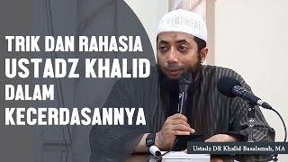 Trik dan Rahasia Ustadz khalid dalam kecerdasannya, Ustadz DR Khalid Basalamah, MA