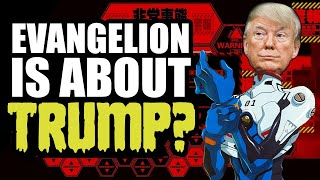 Is Evangelion Secretly About Fighting Trump?