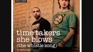 Time Takers - She Blows (The Whistle Song) Full Official Radio Edit
