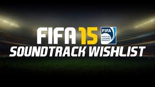 FIFA 15 SOUNDTRACK WISHLIST!