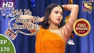 Yeh Un Dinon Ki Baat Hai - Ep 170 - Full Episode - 30th April, 2018