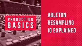 Ableton Live Production Basics 04 | Ableton Resampling IO Explained Tutorial